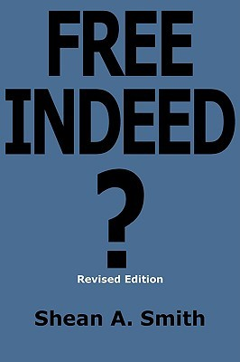 Free Indeed? Are Christians Free Indeed or Enslaved Religion? by Shean A. Smith