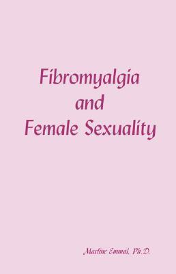 Fibromyalgia and Female Sexuality  by  Marline Emmal