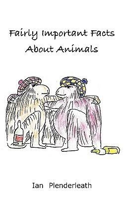 Fairly Important Facts about Animals Ian Plenderleath