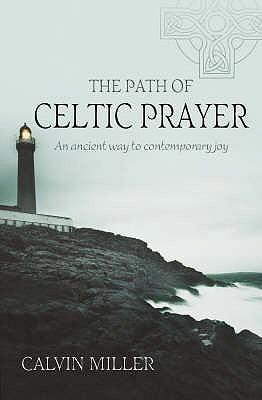 The Path to Celtic Prayer: An Ancient Way to Contemporary Joy. Calvin Miller  by  Calvin Miller