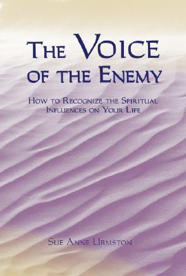 The Voice of the Enemy: How to Recognize the Spiritual Influences on Your Life  by  Sue Anne Urmston