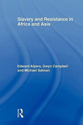 Slavery and Resistance in Africa and Asia: Bonds of Resistance  by  Edward Alpers