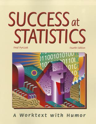 Success at Statistics: A Worktext with Humor  by  Fred Pyrczak