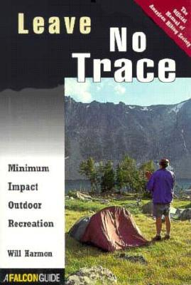 Leave No Trace: Minimum Impact Outdoor Recreation  by  Will Harmon