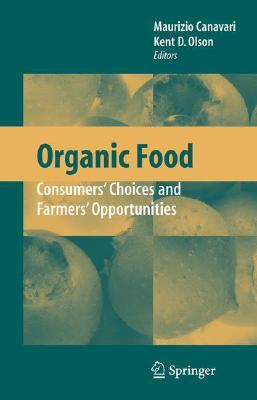 Organic Food: Consumers Choices and Farmers Opportunities  by  Maurizio Canavari