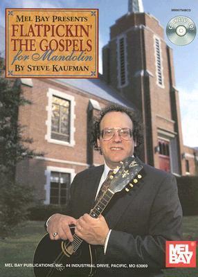 Flatpickin the Gospels for Mandolin [With CD]  by  Steve Kaufman