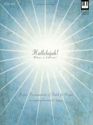 Hallelujah! What a Savior!: Festive Proclamations of Faith for Organ: Moderately Advanced Kenneth D. Varner