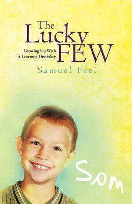 The Lucky Few: Growing Up with a Learning Disability  by  Samuel Frei