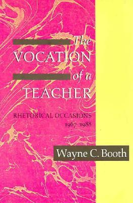 The Vocation of a Teacher: Rhetorical Occasions, 1967-1988  by  Wayne C. Booth