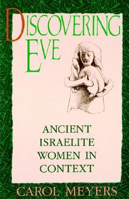 Rediscovering Eve: Ancient Israelite Women in Context  by  Carol L. Meyers