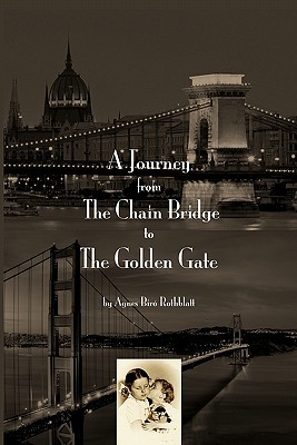 A Journey from the Chain Bridge to the Golden Gate  by  Agnes Biro Rothblatt
