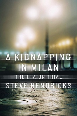 A Kidnapping in Milan: The CIA on Trial  by  Steve Hendricks