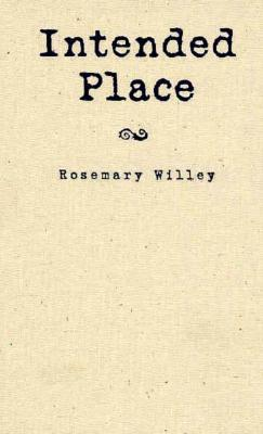 Intended Place: Poems (Wick Poetry First Book Series 3) Rosemary Willey