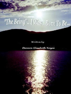 The Being...I Was...Born to Be  by  Elisabeth Noyes Daneen