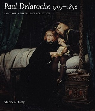 Paul Delaroche 1797-1856: Paintings in the Wallace Collection  by  Stephen Duffy