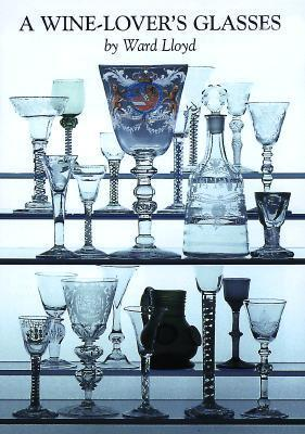 A Wine-Lovers Glasses: The A.C. Hubbard Collection of Antique English Glass  by  Ward Lloyd