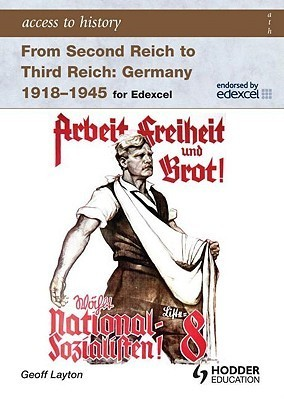 From Second Reich to Third Reich: Germany 1918-45: For Edexcel Geoff Layton