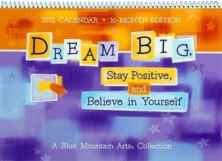 Dream Big, Stay Positive, and Believe in Yourself Calendar  by  NOT A BOOK