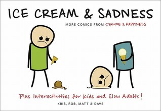 Ice Cream & Sadness: More Comics from Cyanide & Happiness  by  Rob DenBleyker