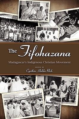 The Fifohazana: Madagascars Indigenous Christian Movement  by  Cynthia Holder Rich