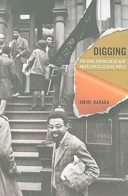 Digging: The Afro-American Soul of American Classical Music  by  Amiri Baraka