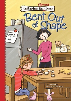 Bent Out of Shape (Katharine the Almost Great, #4)  by  Lisa Mullarkey