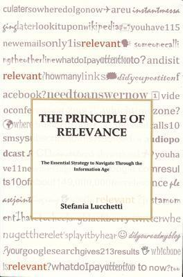 Principle of Relevance: The Essential Strategy to Navigate Through the Information Age Stefania Lucchetti