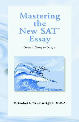 Mastering the New SAT Essay  by  Elizabeth Drumwright