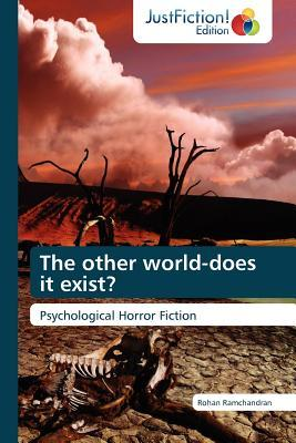 The Other World-Does It Exist? Rohan Ramchandran