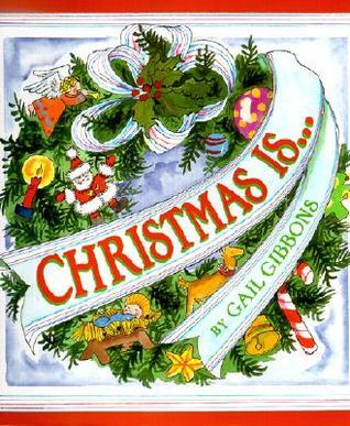 Christmas Is-- Gail Gibbons