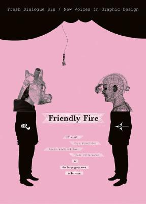 Fresh Dialogue 6: Friendly Fire: New Voices in Graphic Design AIGA/NY