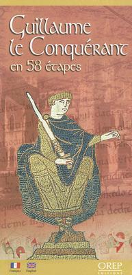 Guillaume le Conquerant En 58 Etapes/William The Conqueror In 58 Stages Orep Editions