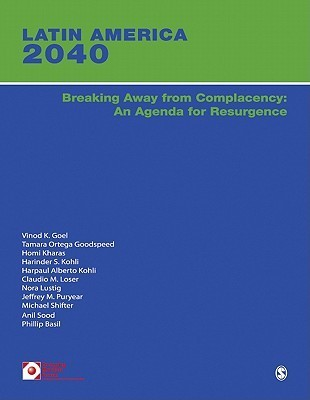 Latin America 2040: Breaking Away from Complacency: An Agenda for Resurgence  by  Harinder S. Kohli