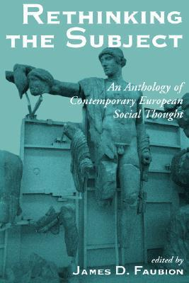 Rethinking The Subject: An Anthology Of Contemporary European Social Thought  by  James D. Faubion