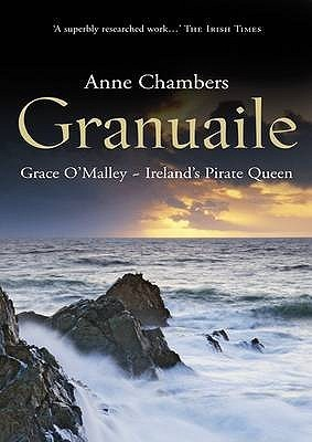 Granuaile: Grace OMalley - Irelands Pirate Queen  by  Anne Chambers