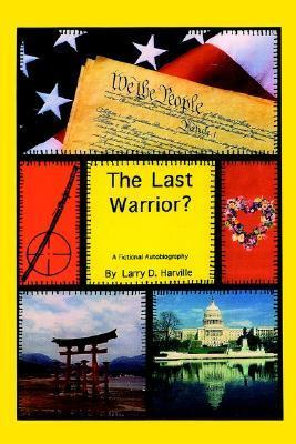 The Last Warrior?  by  Larry D. Harville