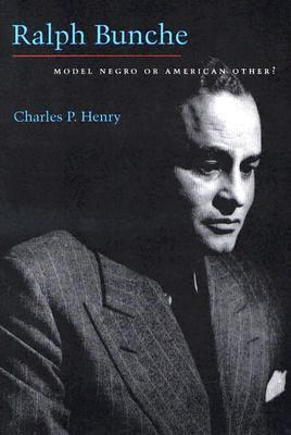 Ralph Bunche: Model Negro or American Other? Charles Henry