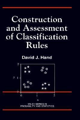 Construction and Assessment of Classification Rules David J. Hand
