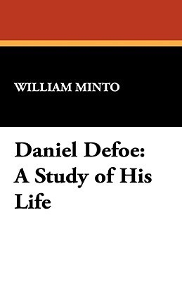 Daniel Defoe: A Study of His Life  by  William Minto