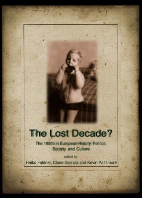 The Lost Decade? the 1950s in European History, Politics, Society and Culture Heiko Feldner