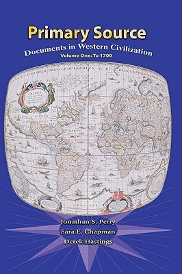Primary Sources: Documents in Western Civilization: Volume One: To 1700  by  Jonathan S. Perry