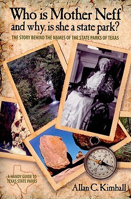 Who Is Mother Neff and Why Is She a Texas State Park?: The Story Behind the Names of the State Parks of Texas  by  Alan Kimball