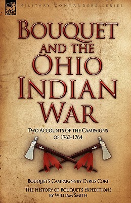Bouquet & the Ohio Indian War: Two Accounts of the Campaigns of 1763-1764  by  Cyrus Cort