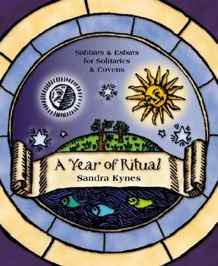 A Year of Ritual: Sabbats & Esbats for Solitaries & Covens  by  Sandra Kynes