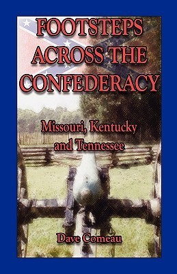 Footsteps Across the Confederacy: Missouri, Kentucky and Tennessee  by  Dave Comeau