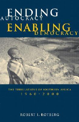 Ending Autocracy, Enabling Democracy: The Tribulations of Southern Africa: 1960-2000  by  Robert I. Rotberg