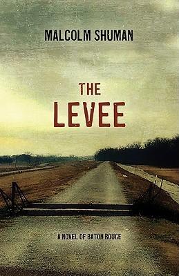 The Levee: A Novel of Baton Rouge Malcolm Shuman