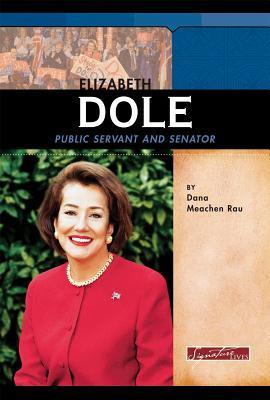 Elizabeth Dole: Public Servant and Senator Dana Meachen Rau