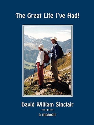 The Great Life Ive Had!  by  David William Sinclair