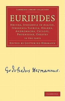 Euripides: Hecuba, Iphigenia in Aulide, Iphigenia Taurica, Helena, Andromacha, Cyclops, Phoenissae, Orestes  by  Gottfried Hermann